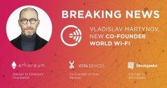 以太坊基金会顾问Vladislav Martynov成为World Wi-Fi的联合创始人